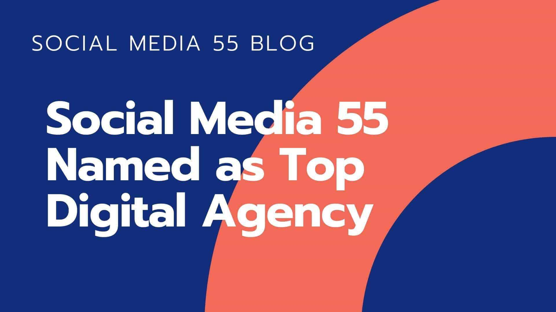 Social Media 55 Named as Top Digital Marketing Agency!