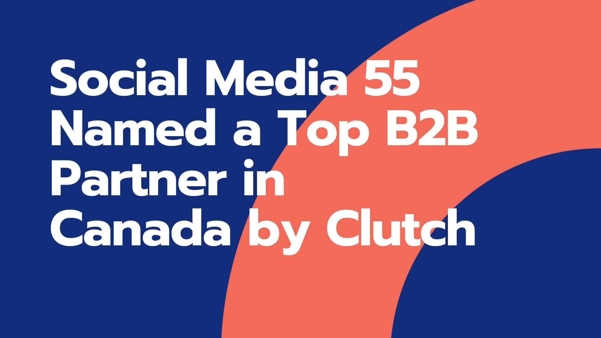 Social Media 55 Named a Top B2B Partner in Canada by Clutch
