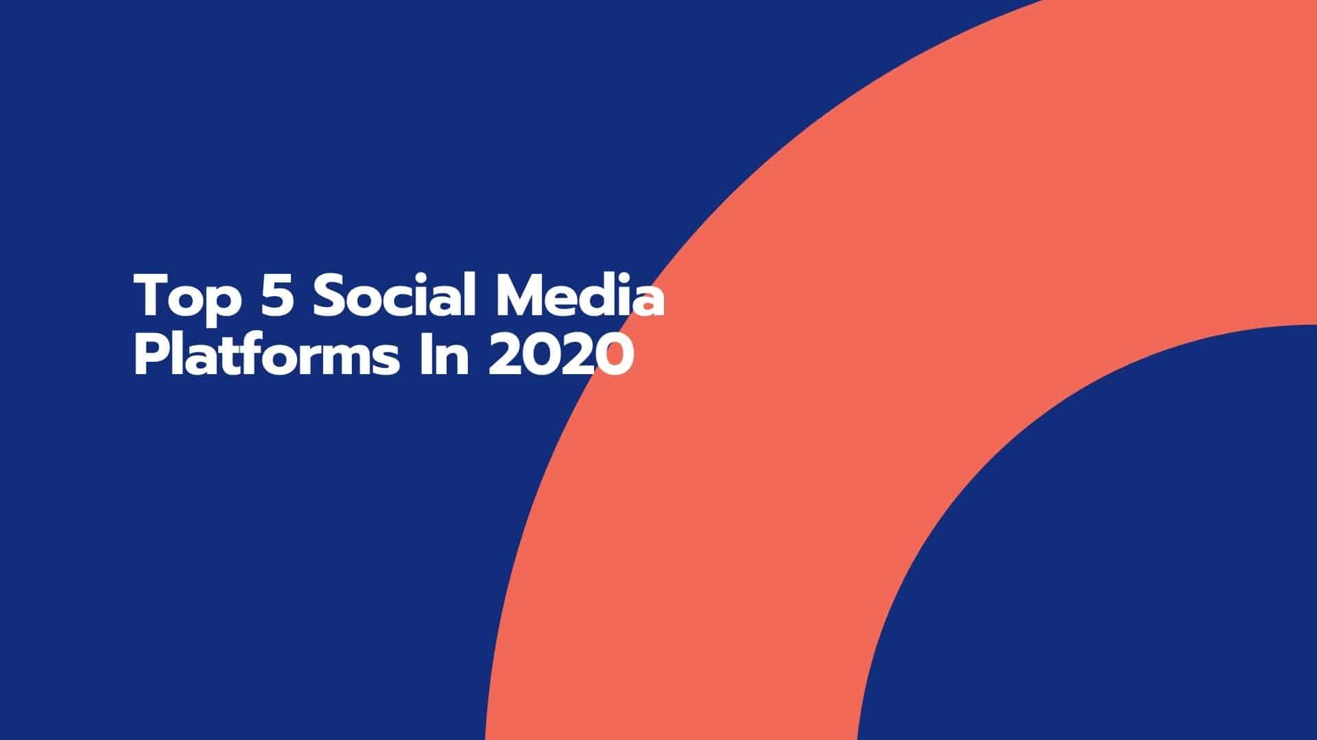 Top 5 Social Media Platforms in 2020