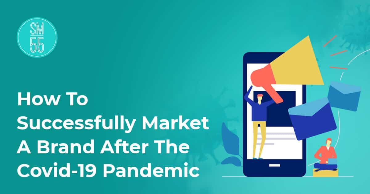How To Successfully Market A Brand After The Covid-19 Pandemic